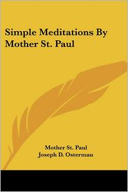Simple Meditations by Mother St Paul - Mother St Paul, Joseph D. Osterman (Editor)