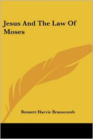 Jesus and the Law of Moses - Bennett Harvie Branscomb