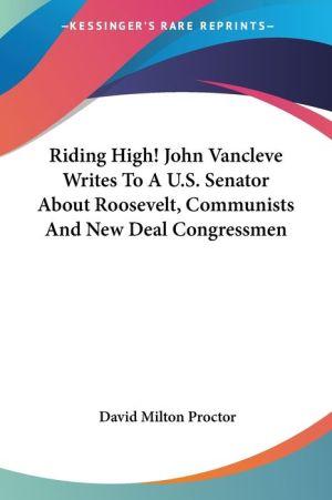Riding High! John VanCleve Writes to a U S Senator about Roosevelt, Communists and New Deal Congressmen - David Milton Proctor