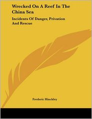 Wrecked on a Reef in the China SE: Incidents of Danger, Privation and Rescue - Frederic Hinckley