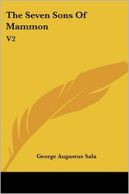 Seven Sons of Mammon: V2 - George Augustus Sala