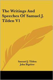 Writings and Speeches of Samuel J Tilden V1 - Samuel Jones Tilden, John Bigelow (Editor)