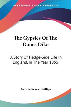 Gypsies of the Danes Dike: A Story of Hedge-Side Life in England, in the Year 1855