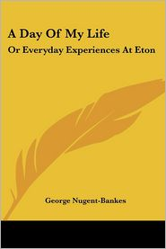 Day of My Life: Or Everyday Experiences at Eton - George Nugent-Bankes