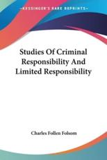 Studies Of Criminal Responsibility And Limited Responsibility - Charles Follen Folsom (author)