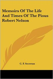 Memoirs of the Life and Times of the Pious Robert Nelson - C.F. Secretan