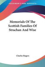 Memorials Of The Scottish Families Of Strachan And Wise - Charles Rogers (author)
