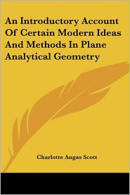 Introductory Account of Certain Modern Ideas and Methods in Plane Analytical Geometry - Charlotte Angas Scott