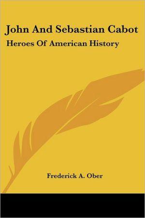 John and Sebastian Cabot: Heroes of American History