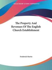 The Property And Revenues Of The English Church Establishment - Frederick Martin (author)