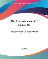 The Reminiscences Of Neal Dow - Neal Dow (author)
