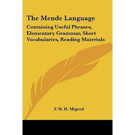 The Mende Language: Containing Useful Phrases, Elementary Grammar, Short Vocabularies, Reading Materials - F. W. H. Migeod