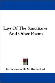 Lays of the Sanctuary: And Other Poems - G. Stevenson De M. Rutherford (Editor)
