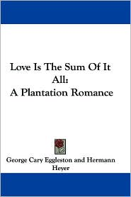 Love Is the Sum of It All: A Plantation Romance - George Cary Eggleston, Hermann Heyer (Illustrator)