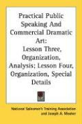 Practical Public Speaking and Commercial Dramatic Art: Lesson Three, Organization, Analysis; Lesson Four, Organization, Special Details