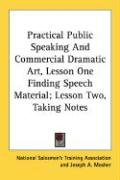 Practical Public Speaking and Commercial Dramatic Art, Lesson One Finding Speech Material; Lesson Two, Taking Notes