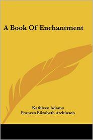Book of Enchantment - Kathleen Adams (Editor), Frances Elizabeth Atchinson (Editor), Lois Lenski (Illustrator)