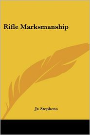 Rifle Marksmanship - William L. Stephens, Jr. William L. Stephens