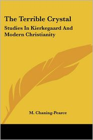 The Terrible Crystal: Studies in Kierkegaard and Modern Christianity - M. Chaning-Pearce