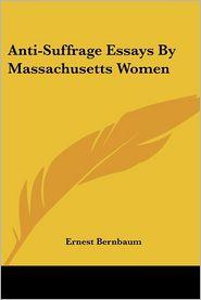 Anti-Suffrage Essays by Massachusetts Women - Ernest Bernbaum (Introduction)