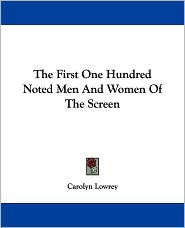 First One Hundred Noted Men and Women of the Screen - Carolyn Lowrey