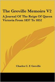 The Greville Memoirs V2: A Journal of the Reign of Queen Victoria from 1837 To 1852 - Charles C.F. Greville