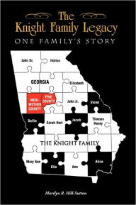 The Knight Family Legacy: One Family's Story Marilyn R. Hill-Sutton Author
