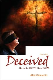 Don't Be Deceived: Here's the Truth About God - Alex Casuccio