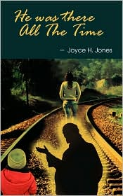 He Was There All the Time - Joyce H. Jones
