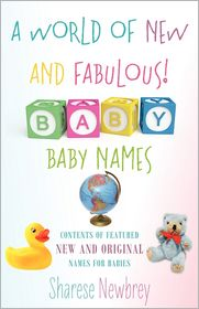 A World Of New And Fabulous! Baby Names - Sharese Newbrey