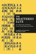 The Shattered Lute: A Collection of Poems from Tang Dynasty China