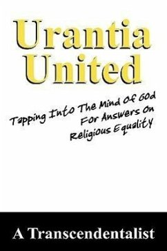 Urantia United: Tapping Into the Mind of God for Religious Equality - Transcendentalist, A.
