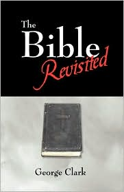 The Bible Revisited - George Clark