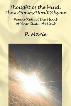 Thought of the Mind, These Poems Dont Rhyme: Poems Reflect the Mood of Your State of Mind - Marie, P.