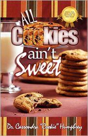 All Cookies Ain'T Sweet - Dr. Cassondra Cookie Humphrey
