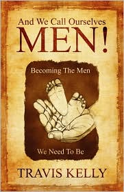 And We Call Ourselves Men! - Travis Kelly