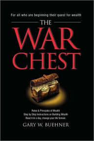 The War Chest: Rules & Principles of Wealth, Step by Step Instructions on Building Wealth, Read it in a day, change your life forever. - Gary W Buehner
