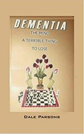 Dementia: The Mind, a Terrible Thing, to Lose - Parsons, Dale
