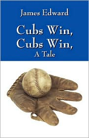 Cubs Win, Cubs Win, a Tale - James Edward