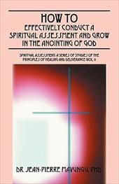 How to Effectively Conduct a Spiritual Assessment and Grow in the Anointing of God - Mavungu, Jean-Pierre / Mavungu, Jean-Pierre