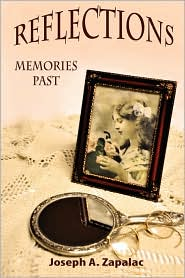 Reflections: Memories Past - Joseph A. Zapalac