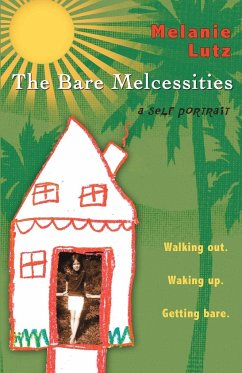 The Bare Melcessities: Walking Out. Waking Up. Getting Bare - Lutz, Melanie