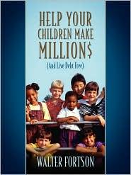 Help Your Children Make Million$ - Walter Fortson