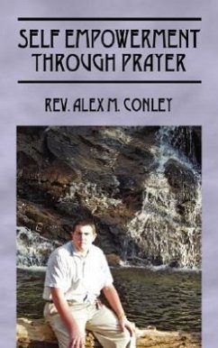Self Empowerment Through Prayer - Conley, Rev Alex M.