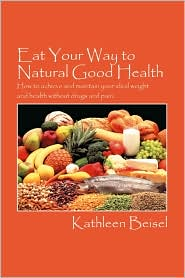 Eat Your Way To Natural Good Health - Kathleen Beisel