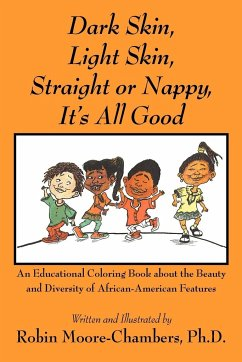 Dark Skin, Light Skin, Straight or Nappy... It's All Good: An Educational Coloring Book about the Beauty and Diversity of African-American Features - Moore-Chambers, Robin