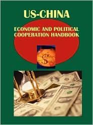 Us-China Economic and Political Cooperation Handbook - IBP USA Staff