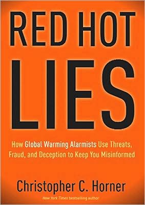Red Hot Lies: How Global Warming Alarmists Use Threats, Fraud, and Deception to Keep You Misinformed - Christopher C. Horner