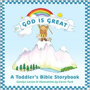 God Is Great: A Toddler's Bible Storybook - Carolyn Turk