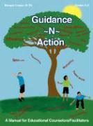 Guidance ~N~ Action: A Manual for Educational Counselors/Facilitators